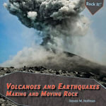 Volcanoes and Earthquakes : Making and Moving Rock - Steven M. Hoffman