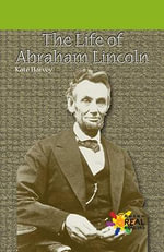 The Life of Abraham Lincoln - Kate Harvey