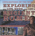 Exploring the Life, Myth, and Art of Ancient Rome : Civilizations of the World (Rosen Group) - Tony Allan