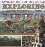 Exploring the Life, Myth, and Art of the Vikings : Civilizations of the World (Rosen Group) - Tony Allan