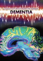 Dementia : Understanding Brain Diseases and Disorders - Therese M Shea