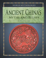 Ancient China's Myths and Beliefs - Tony Allan