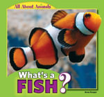 What's a Fish? : All about Animals - Anna Kaspar