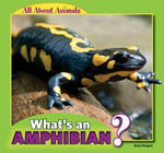 What's an Amphibian? : All about Animals - Anna Kaspar