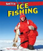 Ice Fishing : Reel It in (Hardcover) - Tina P Schwartz