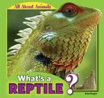 What's a Reptile? : All about Animals - Anna Kaspar