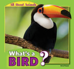 What's a Bird? : All about Animals - Anna Kaspar