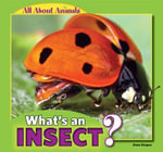 What's an Insect? : All about Animals - Anna Kaspar