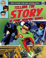 Telling the Story in Your Graphic Novel : How to Draw Your Own Graphic Novel (Powerkids) - Frank Lee