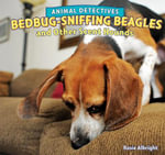 Bedbug-Sniffing Beagles and Other Scent Hounds - Rosie Albright