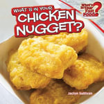 What's in Your Chicken Nugget? - Jaclyn Sullivan