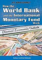 How the World Bank and the International Monetary Fund Work - Barbara Gottfried Hollander