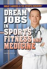 Dream Jobs in Sports Fitness and Medicine : Great Careers in the Sports Industry (Rosen) - Laura La Bella