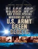 Black Ops and Other Special Missions of the U.S. Army Green Berets : Inside Special Forces (Rosen) - Therese M Shea