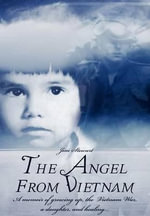 The Angel from Vietnam : A Memoir of Growing Up, the Vietnam War, a Daughter, and Healing... - Jim Stewart