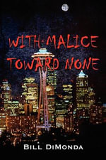With Malice Toward None : A Novel - Bill Dimonda