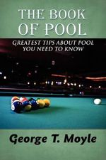 The Book of Pool : Greatest Tips about Pool You Need to Know - George T Moyle