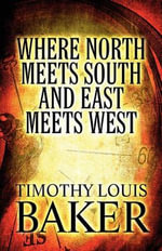 Where North Meets South and East Meets West - Timothy Louis Baker