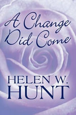 A Change Did Come - Helen W Hunt