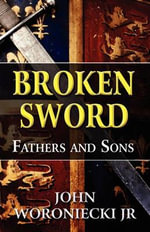 Broken Sword : Fathers and Sons - John Woroniecki Jr