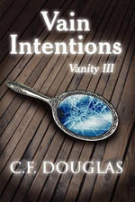 Vain Intentions : Vanity III - C. F. Douglas
