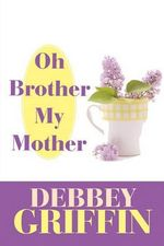 Oh Brother My Mother - Debbey Griffin