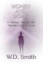 Women and Womb : A Journey Through the Transfer of a Destiny - W D Smith