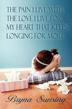 The Pain I Live With, the Love I Live For, My Heart That Keeps Longing for More - Bryna Sansing