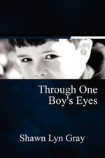 Through One Boy's Eyes - Shawn Lyn Gray