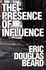 The Presence of Influence : The Seduction of Idle Thoughts - Eric Douglas Beard