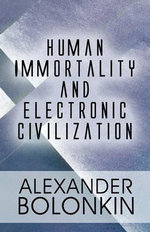 Human Immortality and Electronic Civilization - Alexander Bolonkin