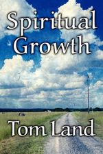Spiritual Growth : Make Sense of Your Life, Now - Tom Land