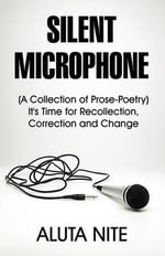 Silent Microphone : A Collection of Prose-Poetry It's Time for Recollection, Correction and Change - Aluta Nite