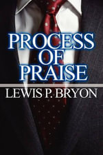 Process of Praise : A Collection of Prose-Poetry It's Time for Recolle... - Lewis P. Bryon