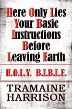 Here Only Lies Your Basic Instructions Before Leaving Earth : H.O.L.Y. B.I.B.L.E. - Tramaine Harrison