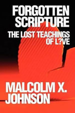 Forgotten Scripture : The Lost Teachings of L?ve - Malcolm X Johnson