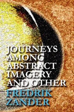 Journeys Among Abstract Imagery and Other - Fredrik Zander
