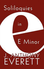 Soliloquies in E Minor - J. Anthony Everett