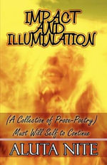 Impact and Illumination : (A Collection of Prose-Poetry): Must Will Self to Continue - Aluta Nite