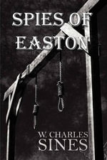 Spies of Easton - W Charles Sines