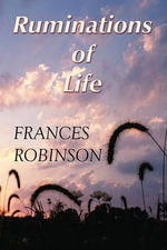 Ruminations of Life - Frances Robinson