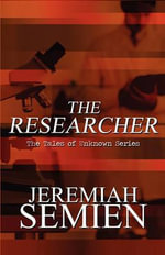 The Researcher : The Tales of Unknown Series - Jeremiah Semien