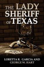 The Lady Sheriff of Texas : A Collection of True Ghost Stories - Loretta R. Garcia