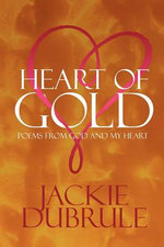 Heart of Gold : Poems from God and My Heart - Jackie Dubrule