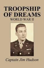 Troopship of Dreams : World War II - Captain Jim Hudson