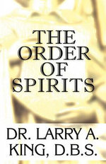 The Order of Spirits - Dr Larry A King