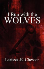 I Run with the Wolves - Larissa E Chesser