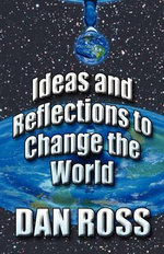 Ideas and Reflections to Change the World - Dan Ross