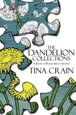 The Dandelion Collections : A Book of Poems about Autism - Tina Crain