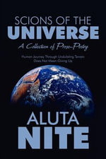 Scions of the Universe : A Collection of Prose-Poetry; Human Journey Through Undulating Terrain Does Not Mean Giving Up - Aluta Nite